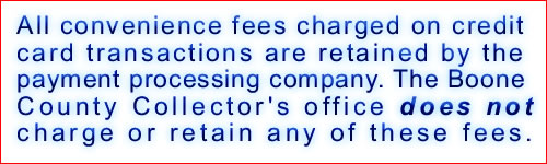 All convenience fees charged on credit card transactions are retained by the payment processing company. The Boone County Collector's office does not charge or retain any of these fees.